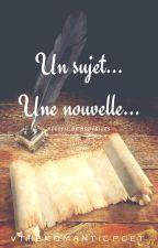 Un sujet... Une nouvelle... by Vtheromanticpoet