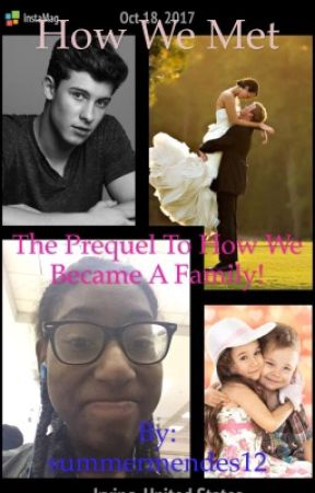 How We Met! (The Prequel To How We Became A Family!) by summermendes12