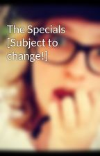 The Specials [Subject to change!] by Cassiejewls