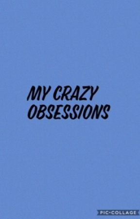 My crazy obsessions || :) by allthelove_edgd