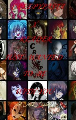 Creepypasta x Reader(Just Wanted To Be With You)