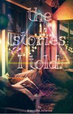 the stories I told. by franziska_katarina