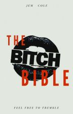 The Bitch Bible (COMPLETED)  by YouWillKnowHisName
