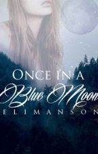 Once in a Blue Moon by EliManson
