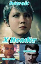 Detroit Become Human X Reader by WorldOfAndroids