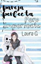 Pareja perfecta pero imperfecta ( Alan Walker x Marshmello ) 7w7 by glaurasofia