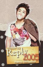 Reply 2005 [SOON] by EXOHappyVirus