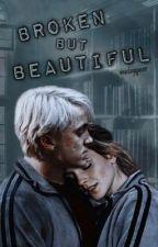 Broken But Beautiful~Dramione by weasleyqueen-