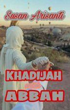 Khadijah Untuk Abbah by SusanArisanti