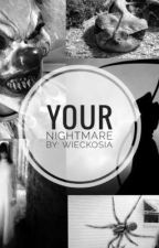 Your nightmare  by wieckosia