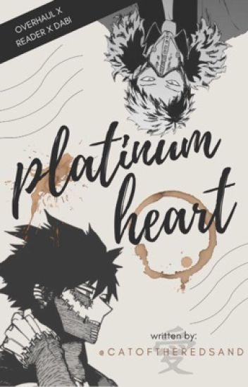 Platinum Heart   Overhaul x Reader x Dabi - Killjoy Who? - Wattpad
