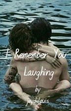I Remember You Laughing [Larry Stylinson] by joydilouis