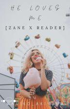 He Loves Me【Zane X Reader】[ Completed ] by Mariko_Murakami