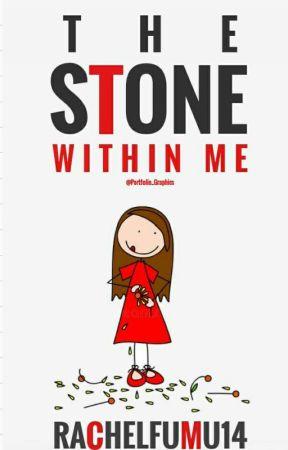 The Stone Within Me by rachelfumu14