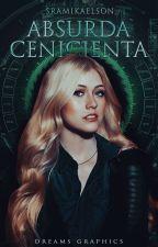 Absurda Cenicienta (Edward Cullen) by LorenaGrimesDixon