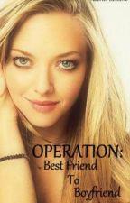 OPERATION: Best Friend into Boyfriend by rachelmarie2564