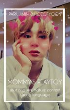 Mommy's Playtoy || P.JM [MOMMY KINK!] by hoeofyoon