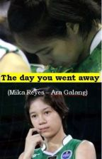 The day you went away (Mika Reyes & Ara Galang Short Story) by ayayayyy