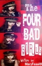 The Four Bad Girls (Ongoing) by MaryFaaaith