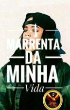 A Marrenta Da Minha Vida  by DiixLuanete