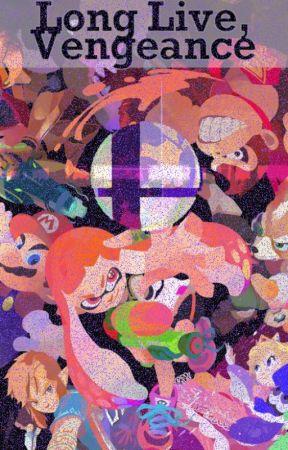 Long Live, Vengeance (Super Smash Bros. Fanfic) by fadingfantasy