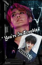 You're In Trouble [ VKOOK ] by quitrian