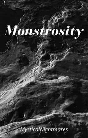 Monstrosity (On Hold)  by MysticalNightmares