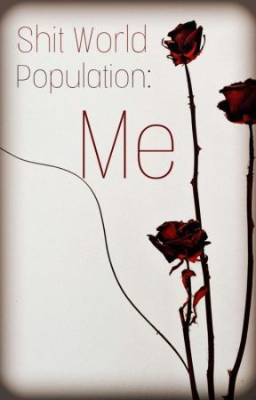 Welcome to Shit World- Population: Me by holliehindle