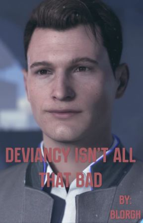 Deviancy Isn't All That Bad {Connor X Reader} by Blorgh