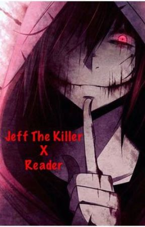 Jeff The Killer X Reader by ThePerfectBlur