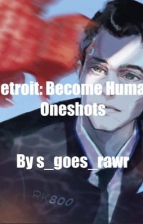 Detroit: Become Human One Shots by S_goes_rawr