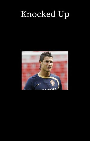 Knocked Up [Cristiano Ronaldo]