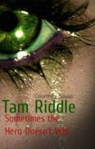Tam Riddle: Sometimes the Hero Doesn't Win (HP Fanfic)