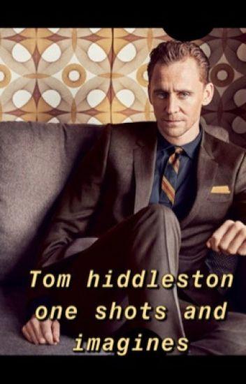 Tom Hiddleston One Shots/Imagines (x reader) - backpackbook