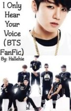 I Only Hear Your Voice (BTS/Bangtan Boys FanFic) by hallehie