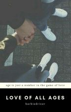 Love of all Ages | ✓ by barbiedriver
