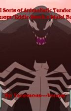 All Sorts of Animalistic Tendencies[Venom/Eddie Brock x Reader] by venomous---venom