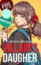 A Villain's Daughter by SympathyWolf