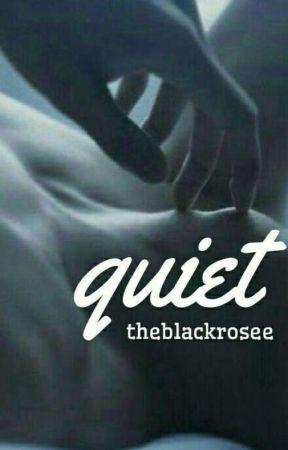 quiet by theblackrosee