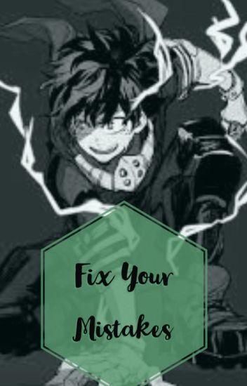 Fix Your Mistakes // Villain!Deku x Reader - Xavfier - Wattpad