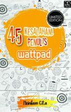 45 Kesalahan Penulis Wattpad [Open PO] by Kagita1