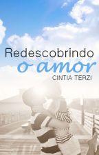 Redescobrindo o amor by CintiaTerzi