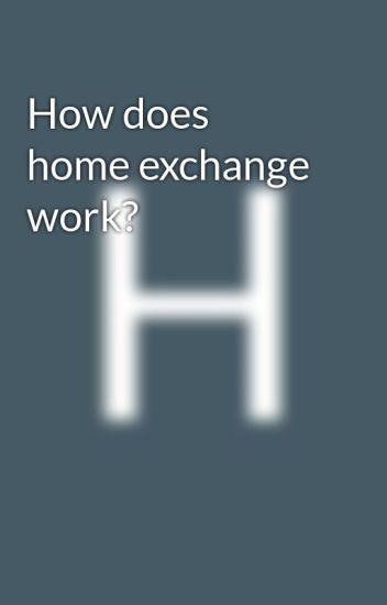 How does home exchange work? - Home Link - Wattpad