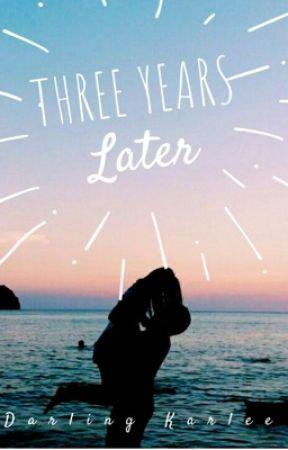 Three Years Later by darlingkarlee