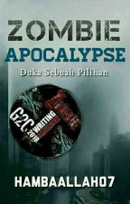 Zombie Apocalypse: Duka Sebuah Pilihan  by HAMBALLAH07