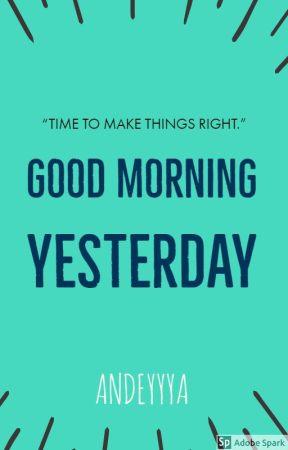 Good Morning Yesterday by andeyyya