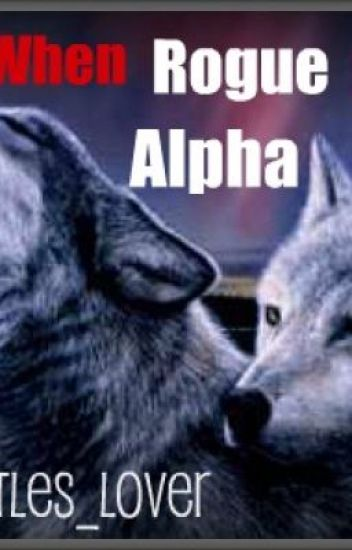 When Rogue Meets Alpha (ON HOLD)