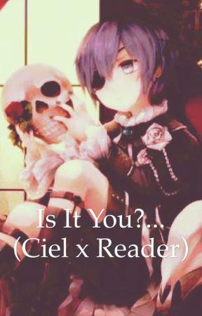 Is It You?... (Ciel x Reader) by LunaVoicesCiel