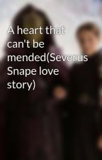 A heart that  can't be mended(Severus Snape love story) by hazelitaaa
