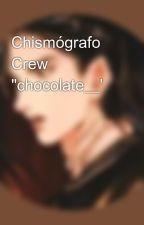 "Chismógrafo Crew ""chocolate__' by ___cocacolavanilla_"